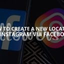 How to Create a New Location on Instagram via Facebook? (Updated – 2019)