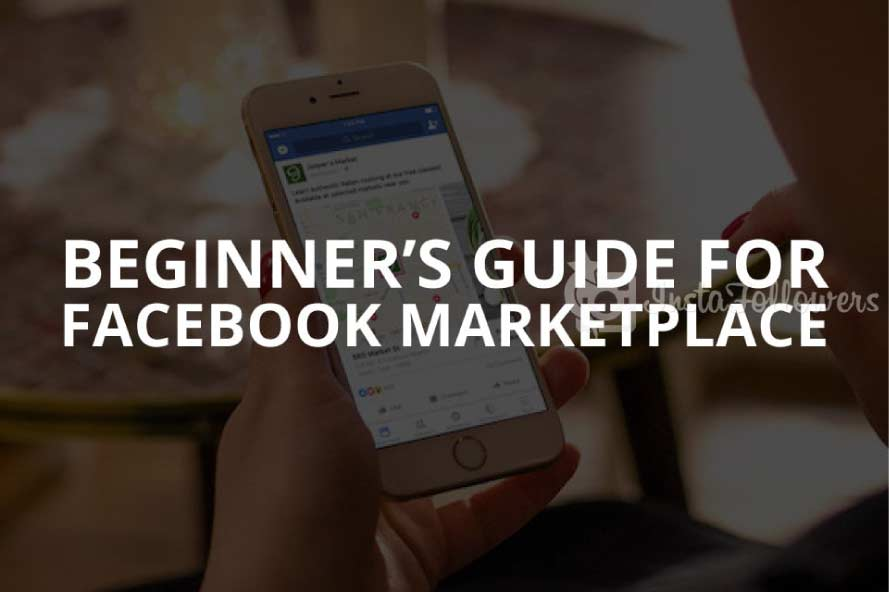 Beginner's Guide for Facebook Marketplace (Updated – 2020)