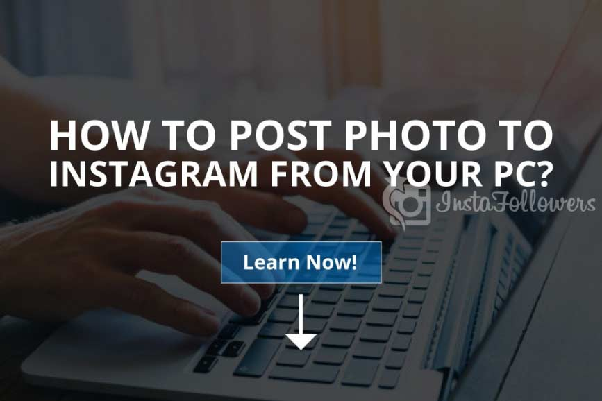 How to Post Photo to Instagram from Your PC (Updated – 2020)