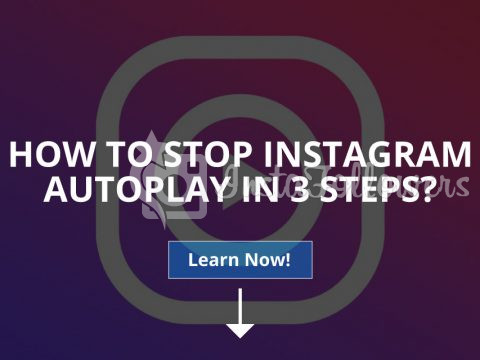 How to Stop Instagram AutoPlay in 3 Steps (Updated – 2019)