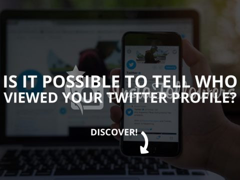 Is It Possible to Tell Who Viewed Your Twitter Profile? (Updated – 2019)