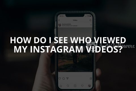 How Do I See Who Viewed My Instagram Videos? (Updated – 2021)