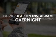 Be Popular on Instagram Overnight (Updated – 2020)