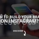 How to Build Your Brand on Instagram (Updated – 2019)