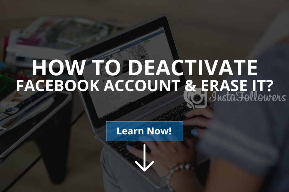 How to Deactivate Facebook Account & Erase It (Updated – 2019)