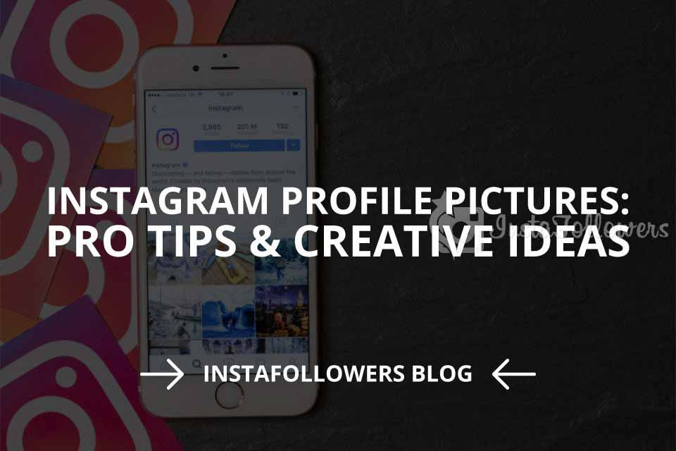 Instagram Profile Pictures: Pro Tips & Creative Ideas (Updated – 2019)