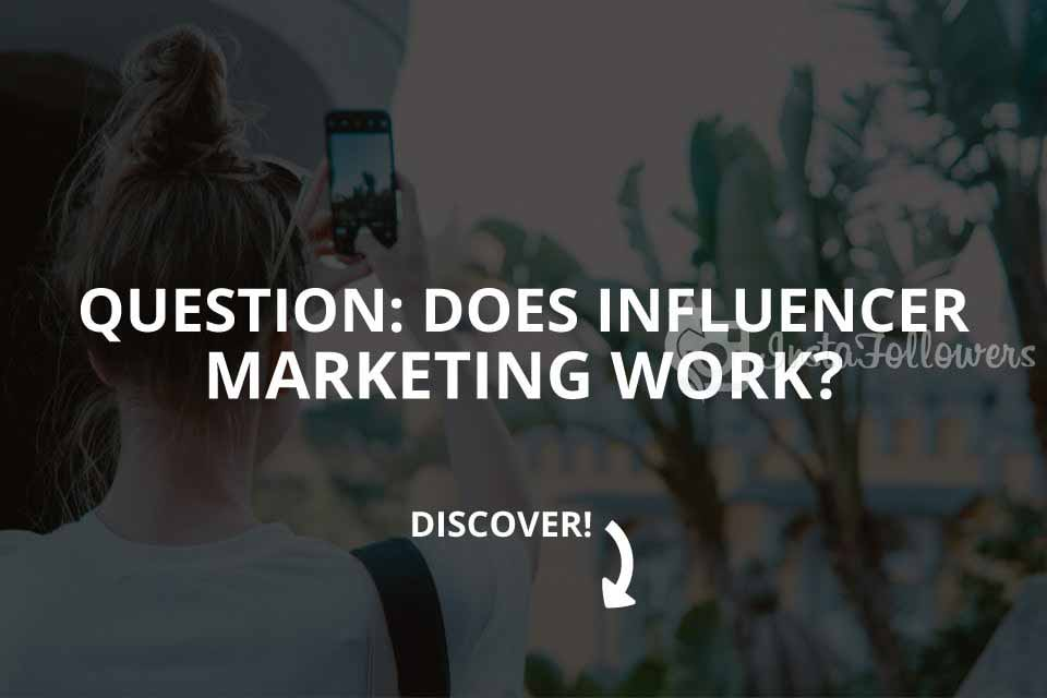 Question: Does Influencer Marketing Work? (2020)