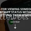 View Someone's WhatsApp Status Without Letting Them Know (Updated – 2019)