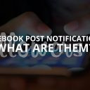 Facebook Post Notifications: What Are Them? (Updated – 2019)