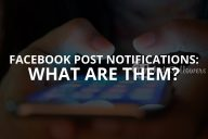 Facebook Post Notifications: What Are Them? (Updated – 2020)