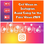 Get Views on Instagram: Avoid Going for Fake Views 2019