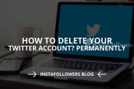 Delete Your Twitter Account Permanently (Updated – 2020)