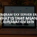 Instagram 5xx Server Error Meaning (Solution – 2019)