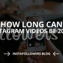 How Long Can Instagram Videos Be? (Updated – 2019)
