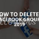 How to Delete a Facebook Group? 2019