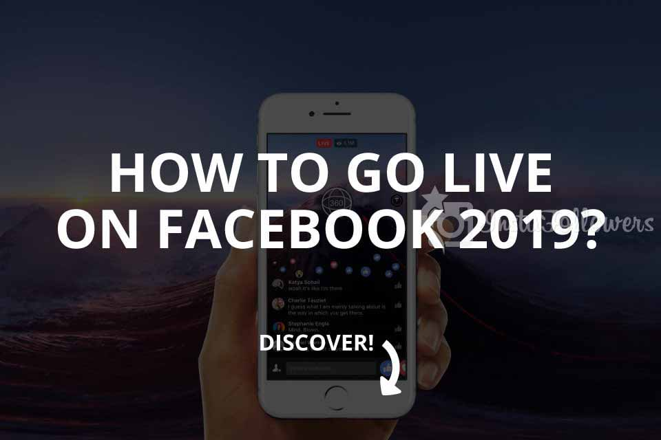 How to Go Live on Facebook? 2019