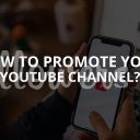 How to Promote Your YouTube Channel (Updated – 2019)