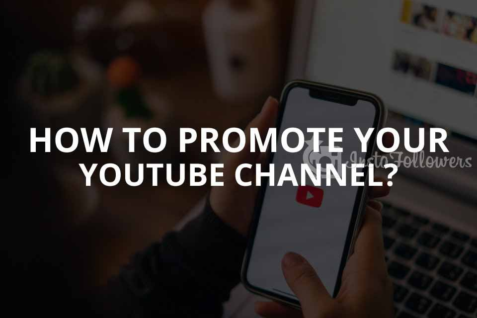 How to Promote Your YouTube Channel (Updated – 2021)