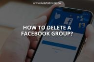How to Delete a Facebook Group? 2021