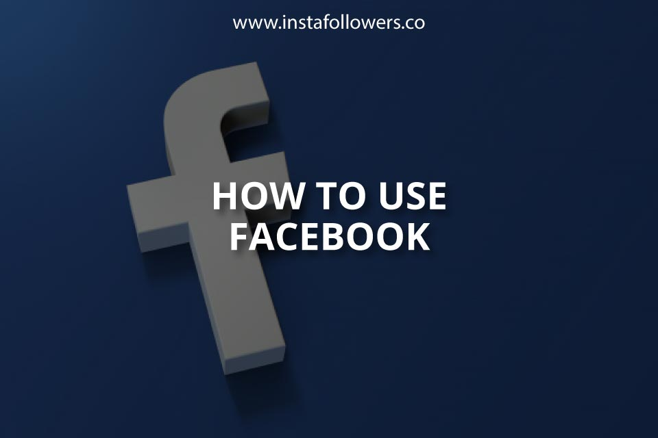 Facebook 101: How to Use Facebook? (Updated – 2021)