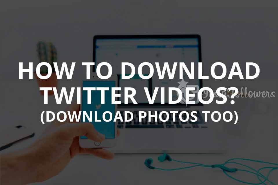How to Download Twitter Videos? (Download Photos Too)