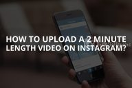 How to Upload a 2 Minute Video on Instagram [+Video Length]