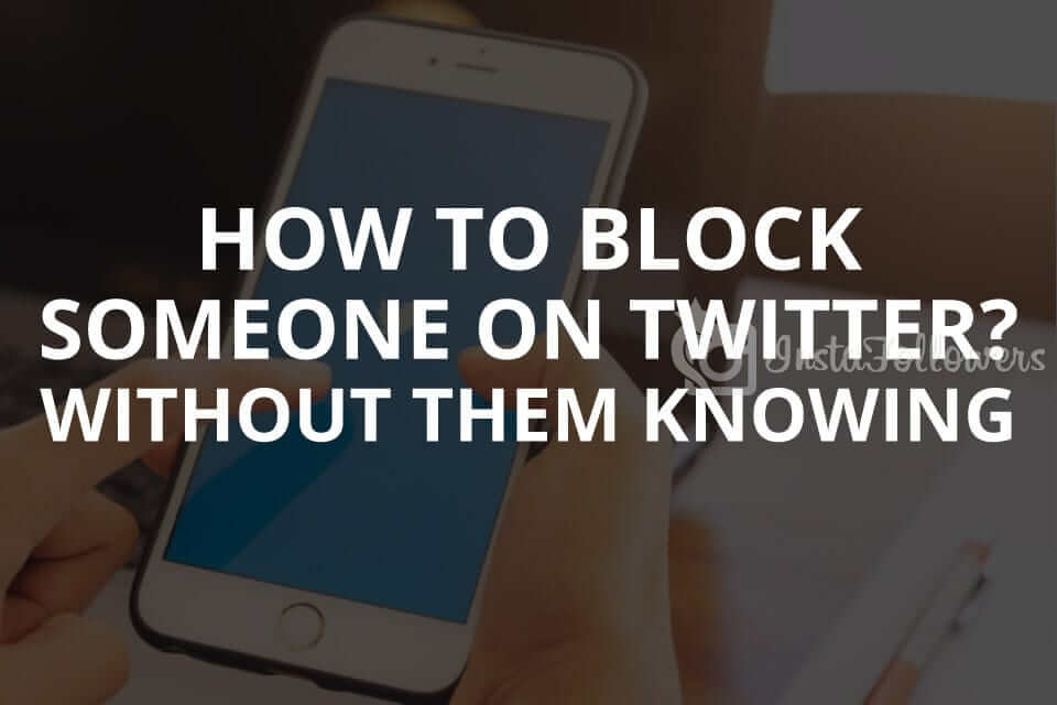 How to Block Someone on Twitter Without Them Knowing