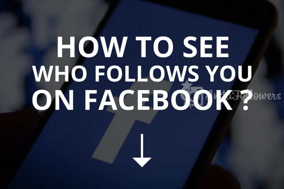 How to See Who Follows You on Facebook