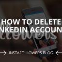 How to Delete LinkedIn Account? (2019)