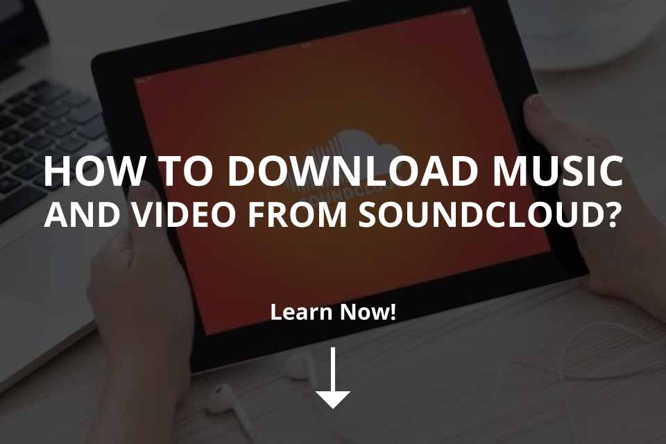 How to Download Music and Video from SoundCloud?