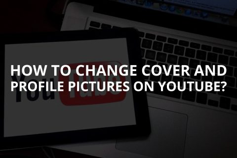 How to Change Cover & Profile Pic on YouTube?