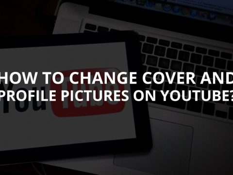 How to Change Cover and Profile Picture on YouTube?