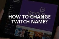 How to Change Twitch Name & Username Tips (2021)