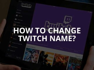 How to Change Twitch Name & Username Tips (2020)