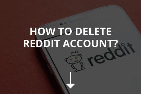 How to Delete Reddit Account? (2020)