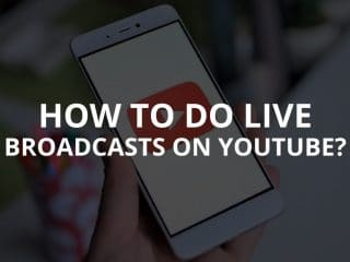 How to Do Live Broadcasts on YouTube? (2020)