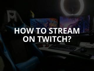 How to Stream on Twitch? [+Requirements] (2020)