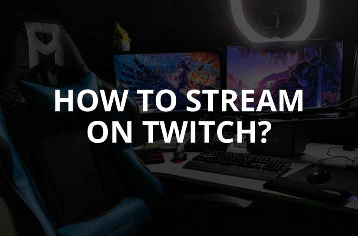 How to Stream on Twitch? [+Requirements] (2021)