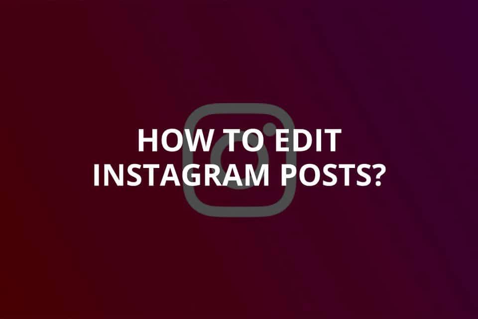How to Edit Instagram Posts? (2020)
