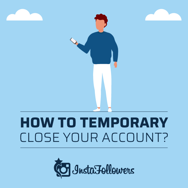 How to Temporary Close Your Account
