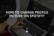 How to Change Profile Picture on Spotify?