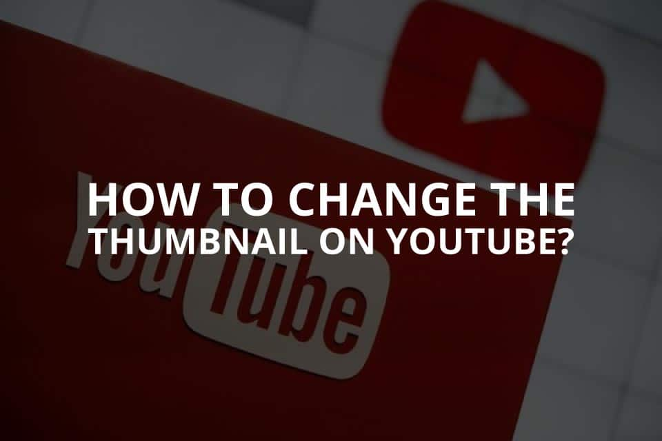 How to Change the Thumbnail on YouTube?