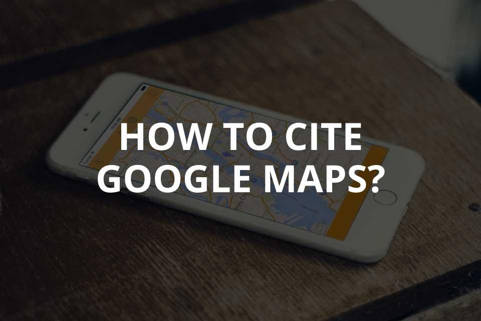 How to Cite Google Maps (2021)