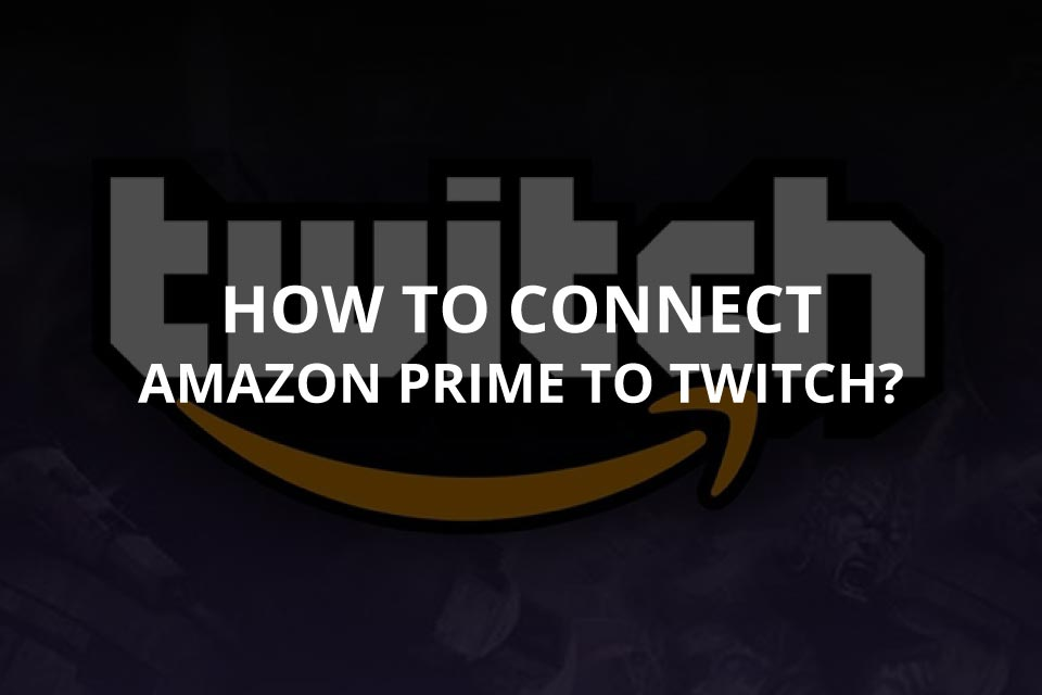 How to Connect Amazon Prime to Twitch?