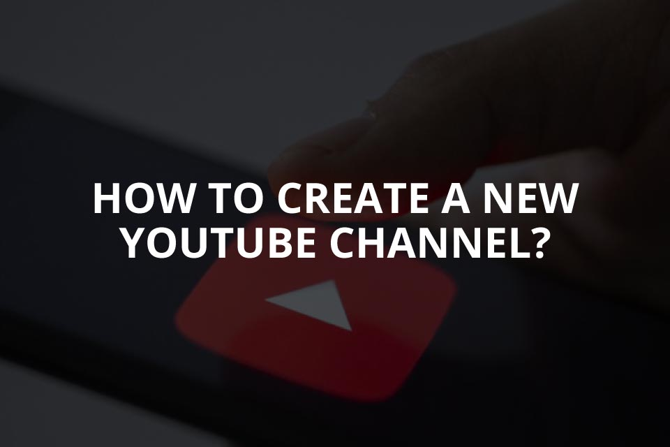 How to Create a New YouTube Channel?