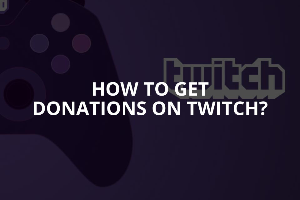How to Get Donations on Twitch? (2020)
