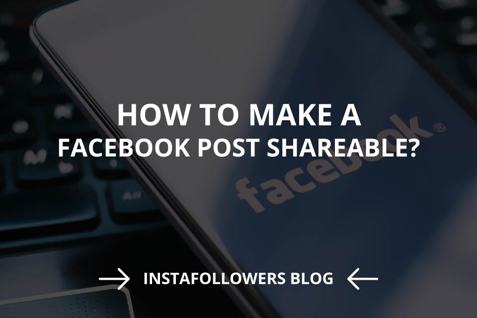 How to Make a Facebook Post Shareable? | InstaFollowers