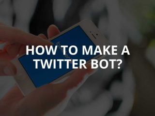 How to Make a Twitter Bot? (2020)