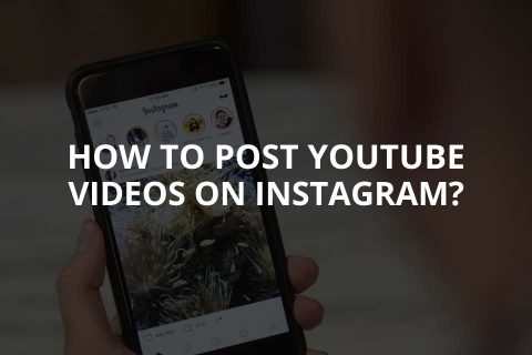 How to Post YouTube Videos on Instagram?