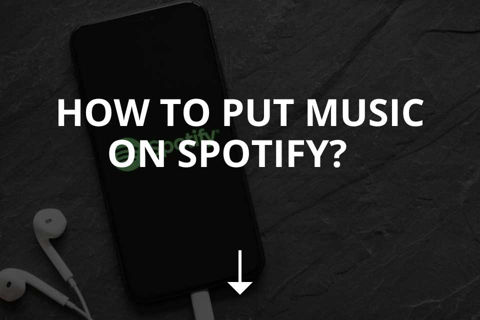 How to Put Music on Spotify